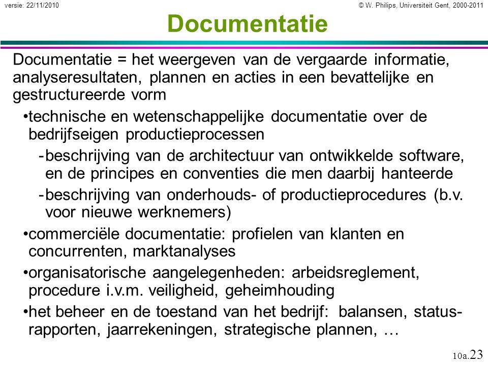 © W. Philips, Universiteit Gent, 2000-2011versie: 22/11/2010 10a. 23 Documentatie Documentatie = het weergeven van de vergaarde informatie, analyseres