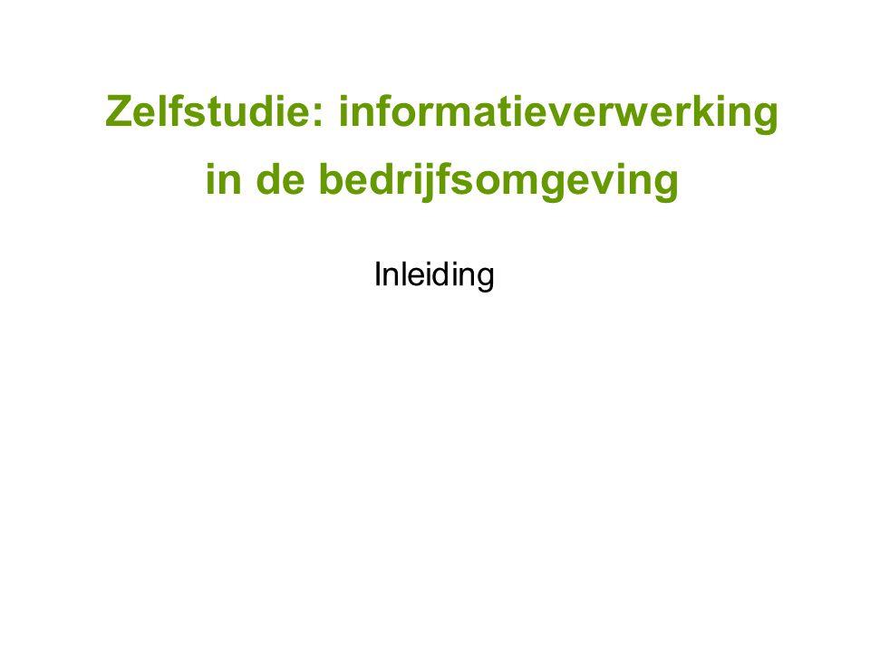 Zelfstudie: informatieverwerking in de bedrijfsomgeving Inleiding