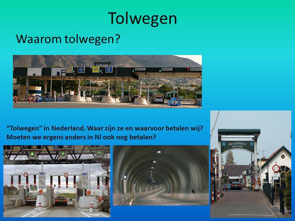 Tolwegen Waarom tolwegen. Tolwegen in Nederland.