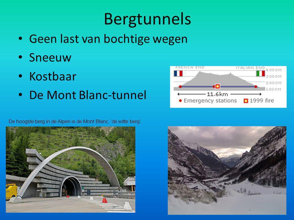 Bergtunnels Geen last van bochtige wegen Sneeuw Kostbaar De Mont Blanc-tunnel De hoogste berg in de Alpen is de Mont Blanc, 'de witte berg'.