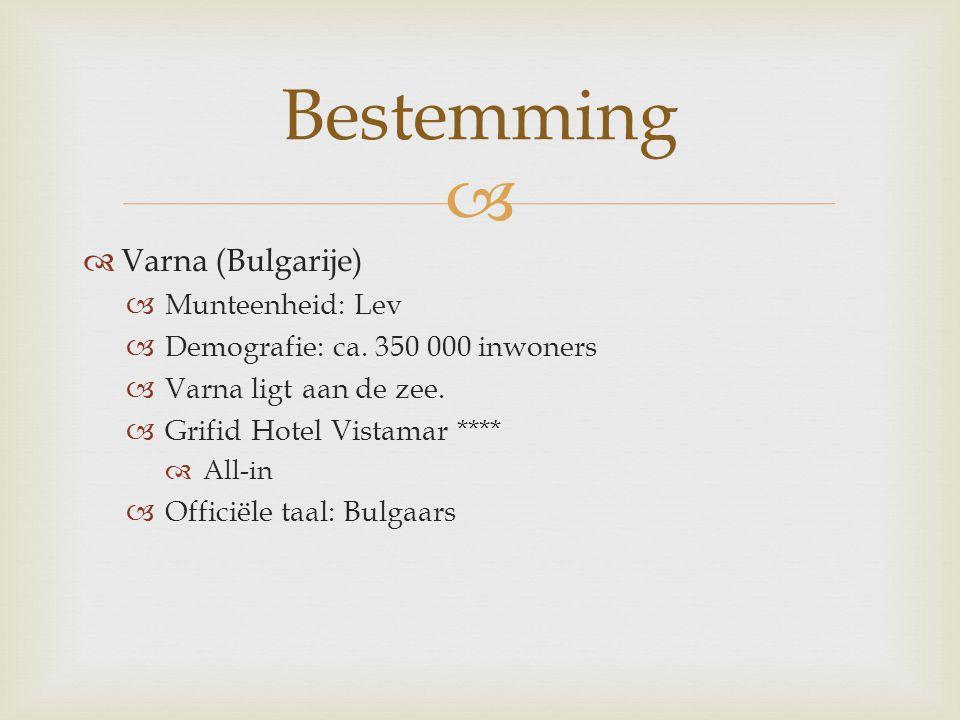   Varna (Bulgarije)  Munteenheid: Lev  Demografie: ca. 350 000 inwoners  Varna ligt aan de zee.  Grifid Hotel Vistamar ****  All-in  Officiële