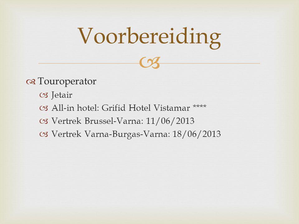  Touroperator  Jetair  All-in hotel: Grifid Hotel Vistamar ****  Vertrek Brussel-Varna: 11/06/2013  Vertrek Varna-Burgas-Varna: 18/06/2013 Voor