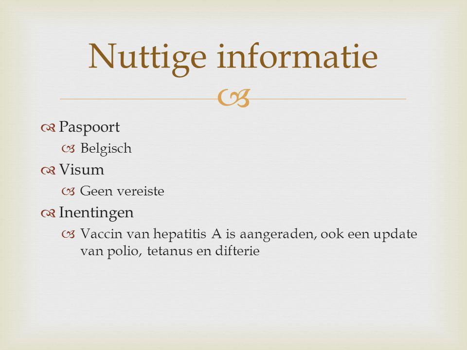   Paspoort  Belgisch  Visum  Geen vereiste  Inentingen  Vaccin van hepatitis A is aangeraden, ook een update van polio, tetanus en difterie Nut