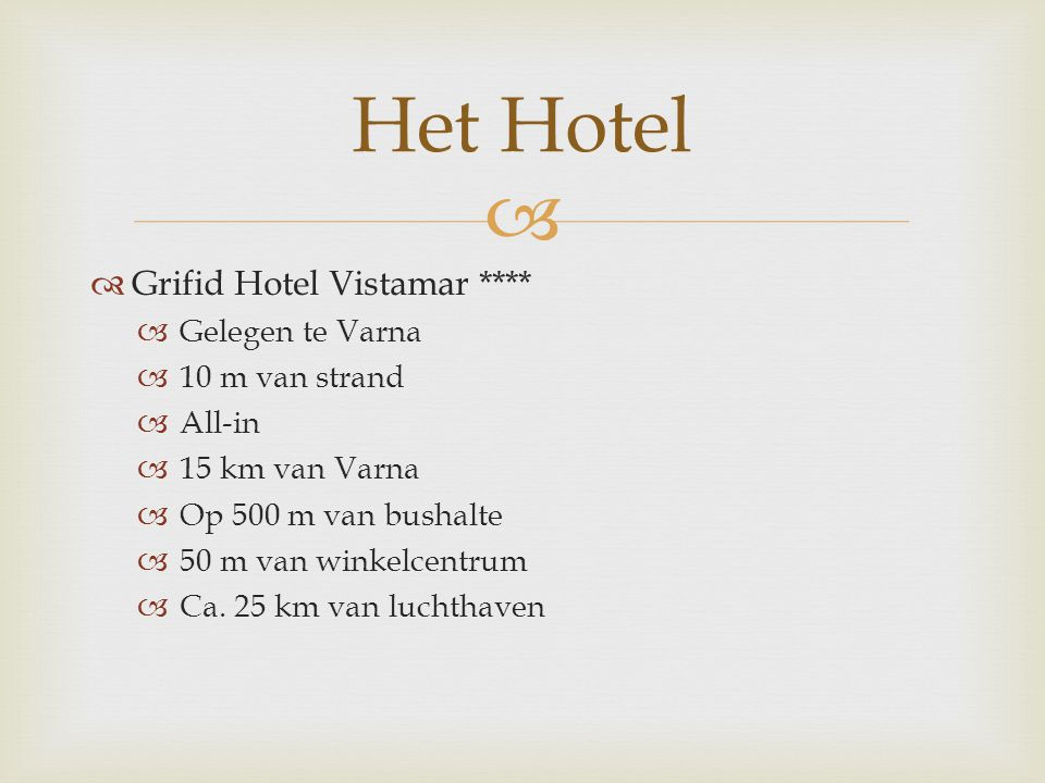   Grifid Hotel Vistamar ****  Gelegen te Varna  10 m van strand  All-in  15 km van Varna  Op 500 m van bushalte  50 m van winkelcentrum  Ca.