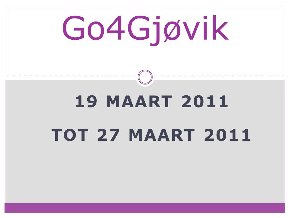19 MAART 2011 TOT 27 MAART 2011 Go4Gjøvik