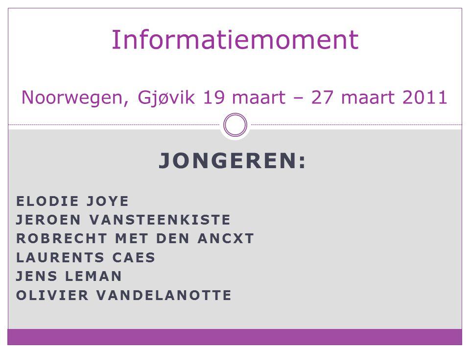 JONGEREN: ELODIE JOYE JEROEN VANSTEENKISTE ROBRECHT MET DEN ANCXT LAURENTS CAES JENS LEMAN OLIVIER VANDELANOTTE Informatiemoment Noorwegen, Gjøvik 19 maart – 27 maart 2011
