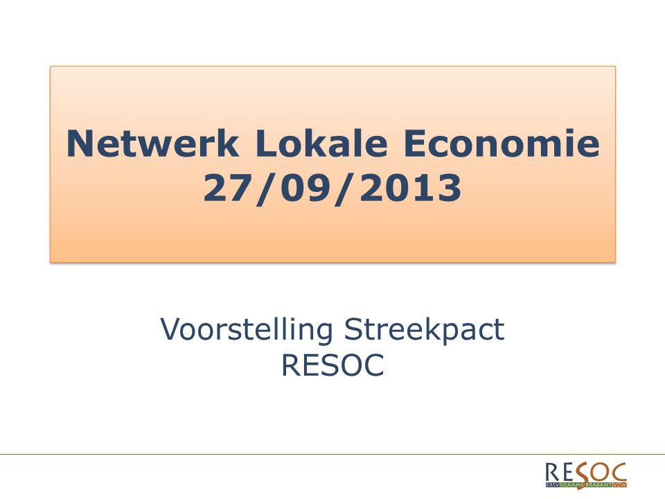 Netwerk Lokale Economie 27/09/2013 Voorstelling Streekpact RESOC