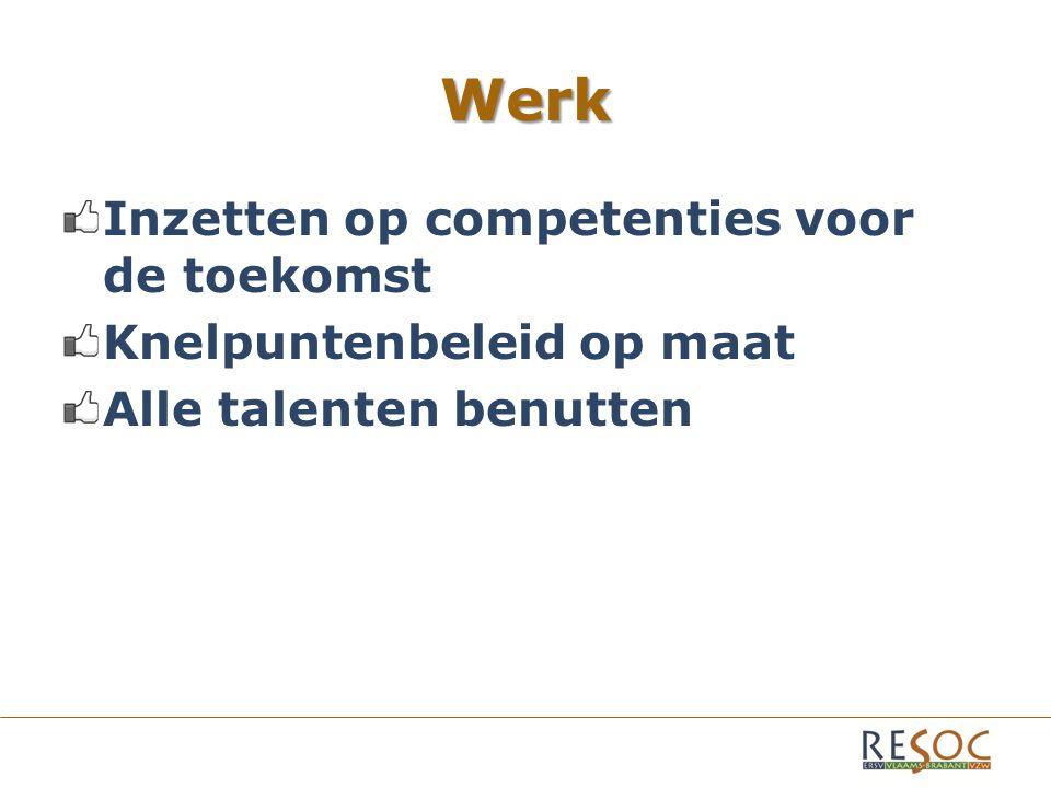Werk Inzetten op competenties voor de toekomst Knelpuntenbeleid op maat Alle talenten benutten
