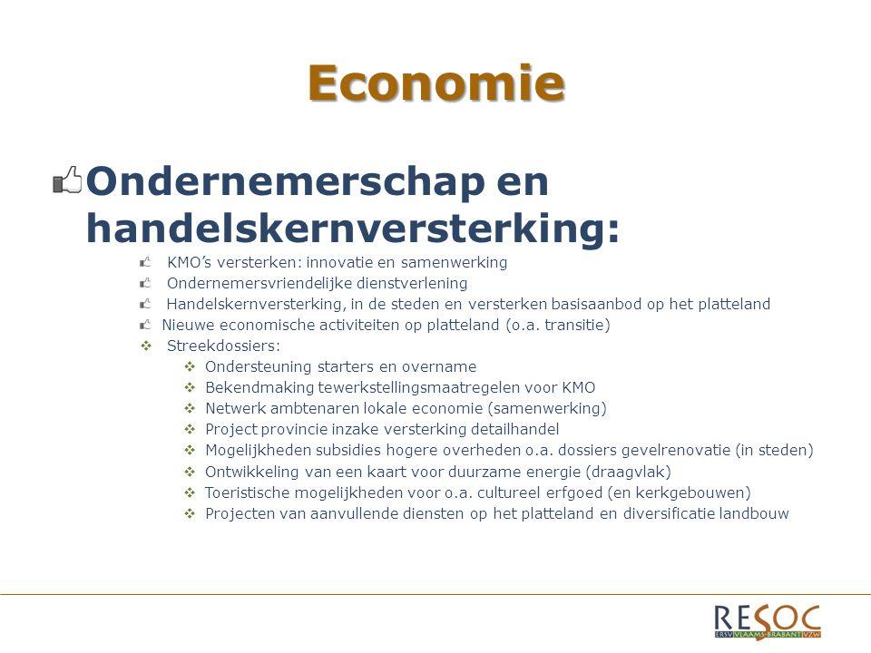 Economie Ondernemerschap en handelskernversterking: KMO's versterken: innovatie en samenwerking Ondernemersvriendelijke dienstverlening Handelskernversterking, in de steden en versterken basisaanbod op het platteland Nieuwe economische activiteiten op platteland (o.a.