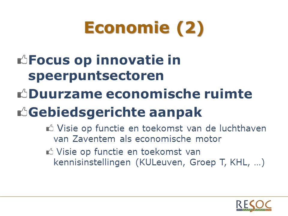 Economie (2) Focus op innovatie in speerpuntsectoren Duurzame economische ruimte Gebiedsgerichte aanpak V isie op functie en toekomst van de luchthaven van Zaventem als economische motor Visie op functie en toekomst van kennisinstellingen (KULeuven, Groep T, KHL, …)