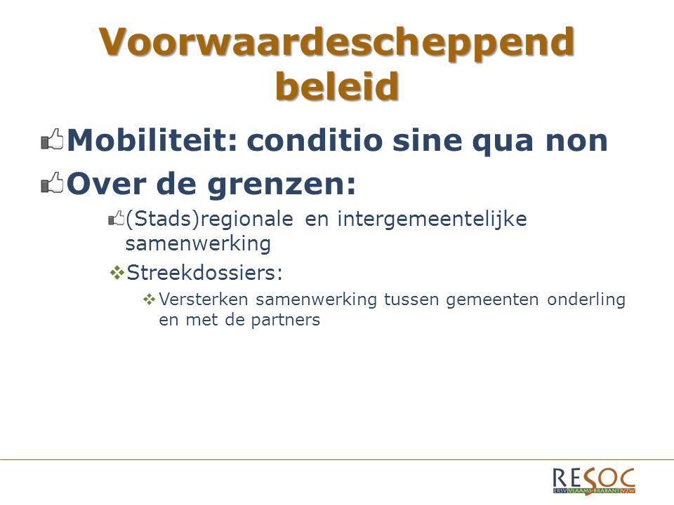 Voorwaardescheppend beleid Mobiliteit: conditio sine qua non Over de grenzen: (Stads)regionale en intergemeentelijke samenwerking  Streekdossiers:  Versterken samenwerking tussen gemeenten onderling en met de partners
