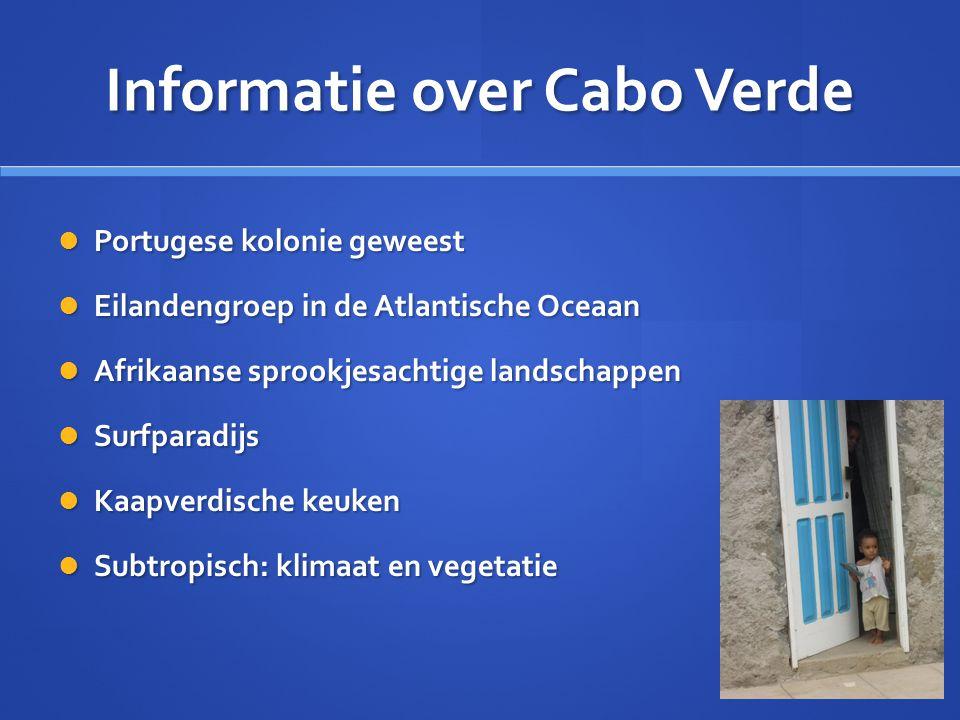 Informatie over Cabo Verde Portugese kolonie geweest Portugese kolonie geweest Eilandengroep in de Atlantische Oceaan Eilandengroep in de Atlantische