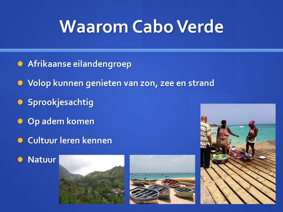 Waarom Cabo Verde Afrikaanse eilandengroep Afrikaanse eilandengroep Volop kunnen genieten van zon, zee en strand Volop kunnen genieten van zon, zee en