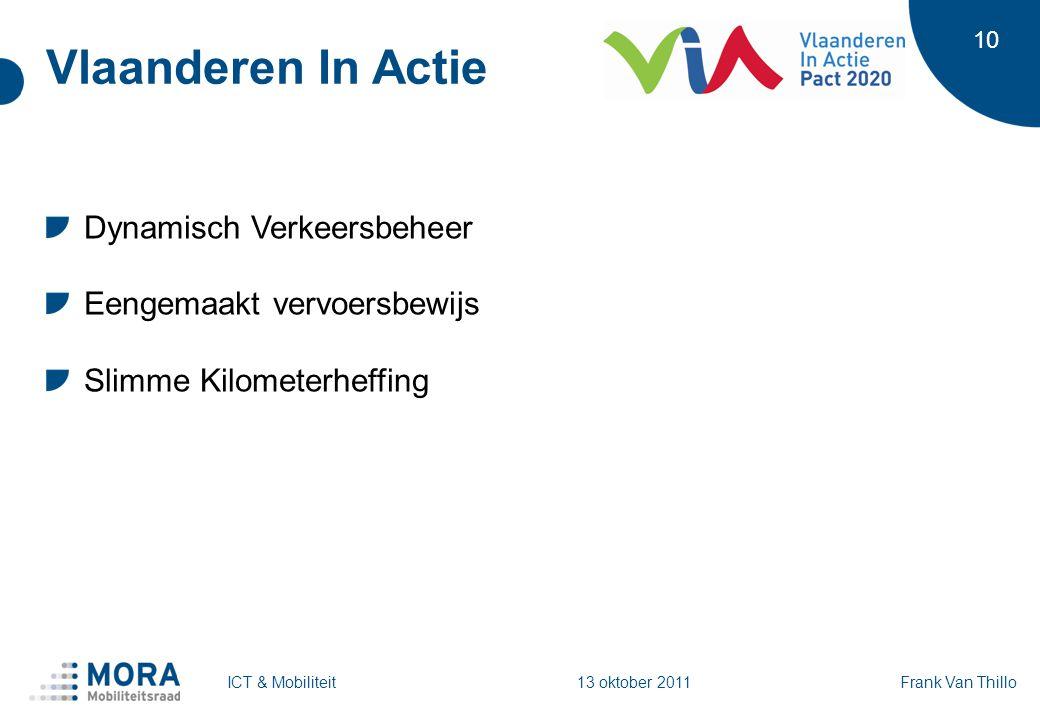 10 Vlaanderen In Actie Dynamisch Verkeersbeheer Eengemaakt vervoersbewijs Slimme Kilometerheffing Frank Van ThilloICT & Mobiliteit 13 oktober 2011