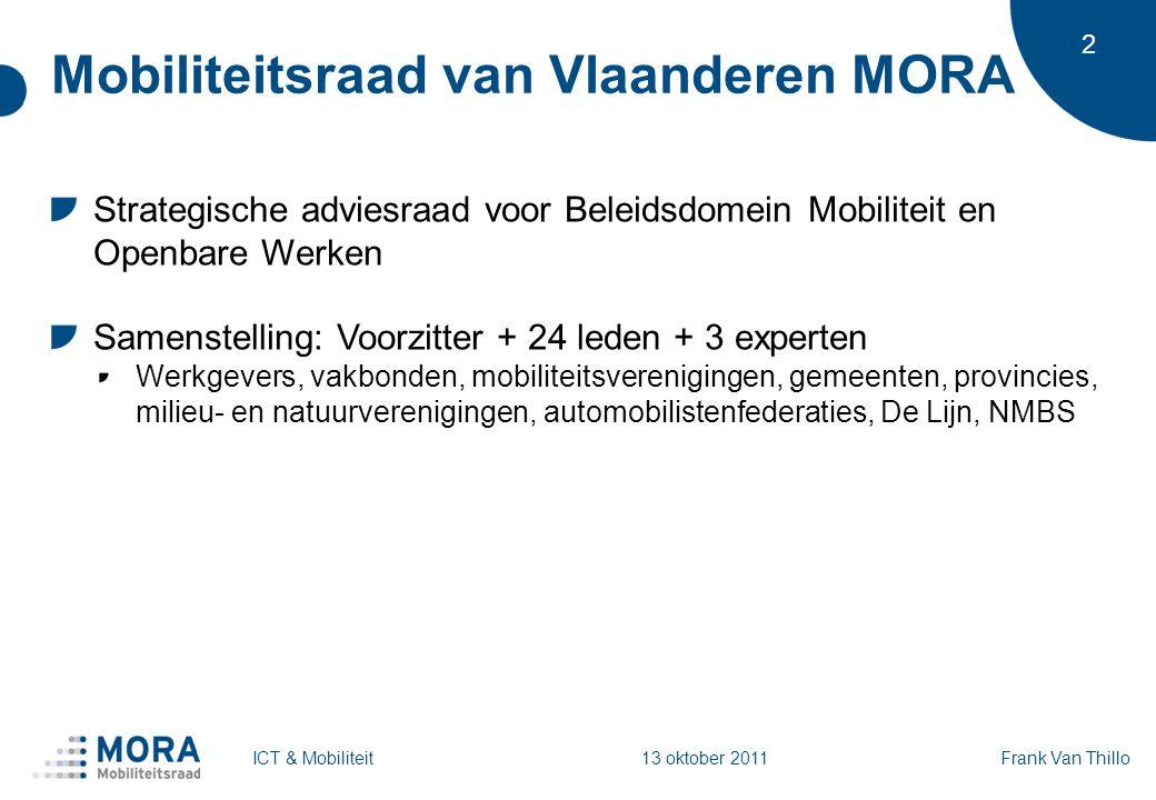 2 Mobiliteitsraad van Vlaanderen MORA Strategische adviesraad voor Beleidsdomein Mobiliteit en Openbare Werken Samenstelling: Voorzitter + 24 leden +