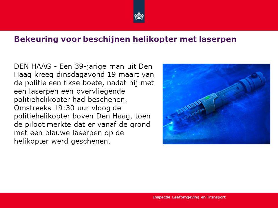 Inspectie Leefomgeving en Transport Bekeuring voor beschijnen helikopter met laserpen DEN HAAG - Een 39-jarige man uit Den Haag kreeg dinsdagavond 19