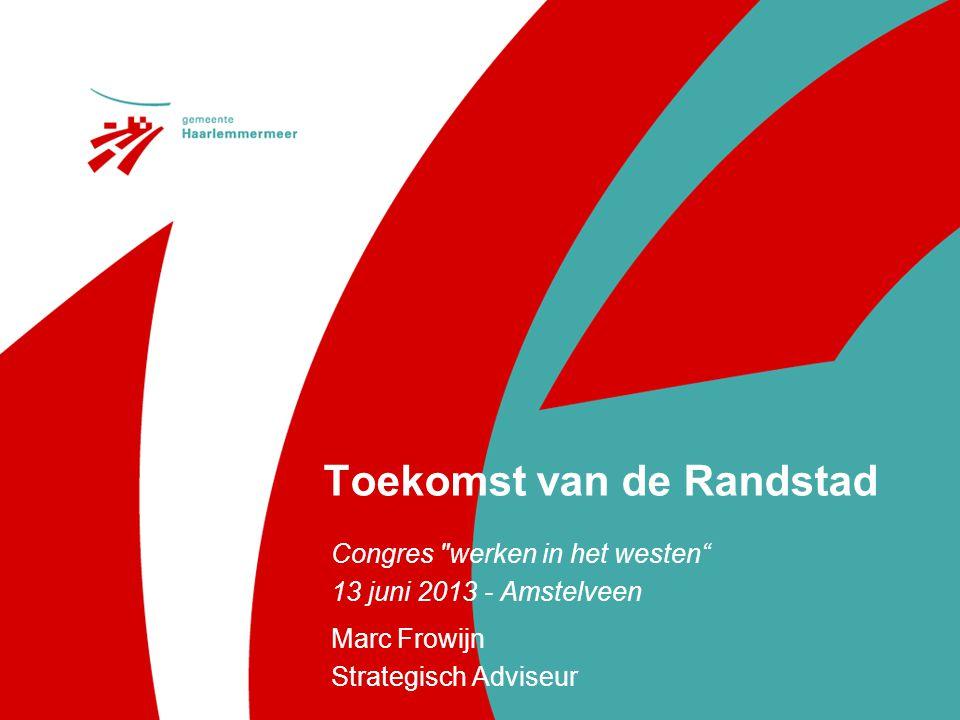 Toekomst van de Randstad Marc Frowijn Strategisch Adviseur Congres