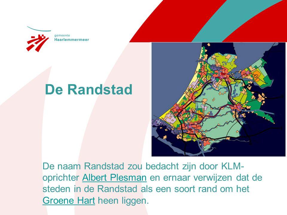 De Randstad De naam Randstad zou bedacht zijn door KLM- oprichter Albert Plesman en ernaar verwijzen dat de steden in de Randstad als een soort rand o