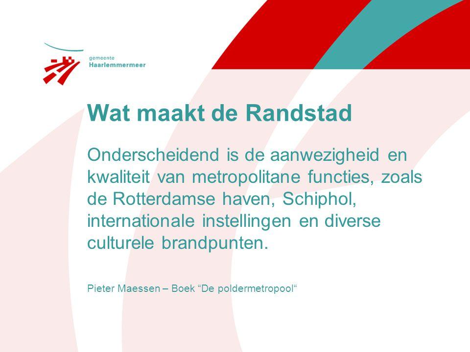 Wat maakt de Randstad Onderscheidend is de aanwezigheid en kwaliteit van metropolitane functies, zoals de Rotterdamse haven, Schiphol, internationale