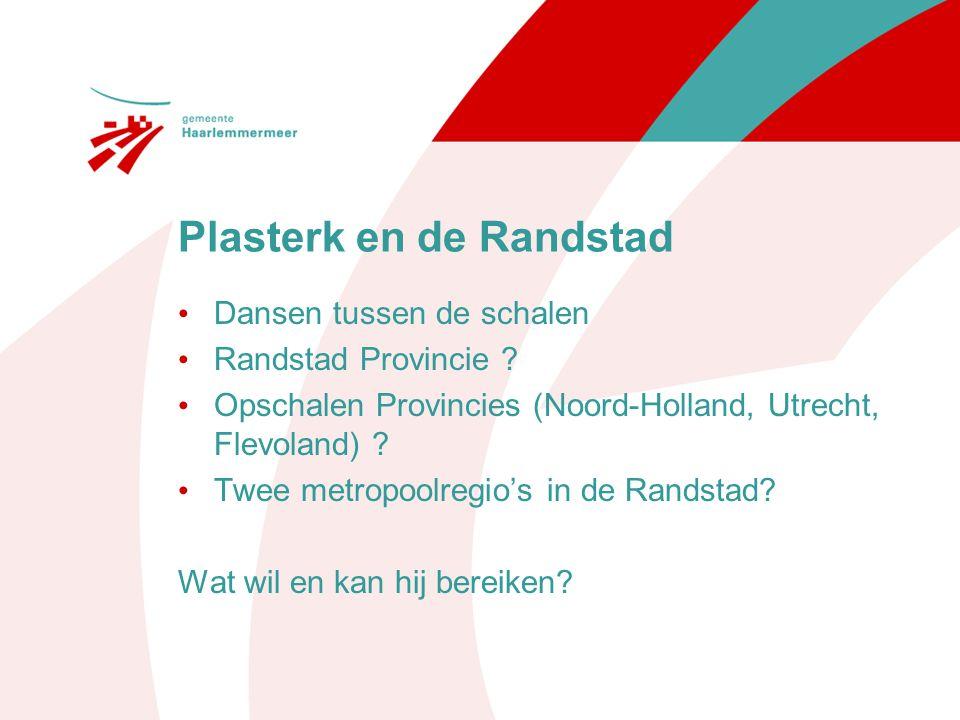 Plasterk en de Randstad Dansen tussen de schalen Randstad Provincie ? Opschalen Provincies (Noord-Holland, Utrecht, Flevoland) ? Twee metropoolregio's