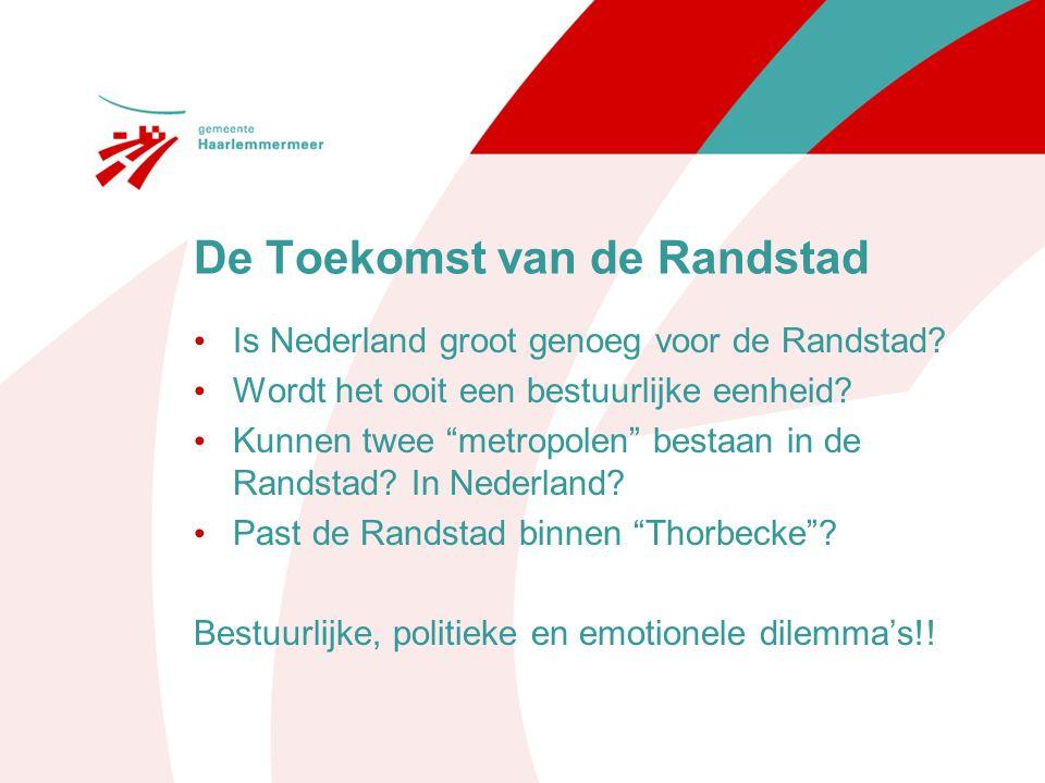 """De Toekomst van de Randstad Is Nederland groot genoeg voor de Randstad? Wordt het ooit een bestuurlijke eenheid? Kunnen twee """"metropolen"""" bestaan in d"""