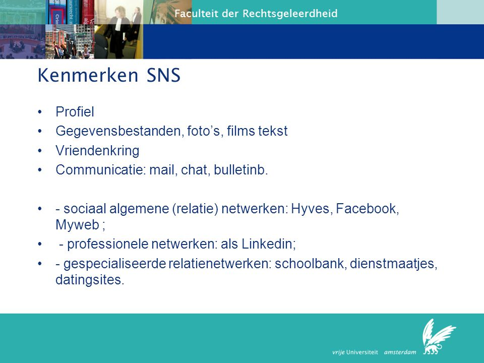 Faculteit der Rechtsgeleerdheid Sociale netwerken SNS can broadly be defined as online communication platforms which enable individuals to join or cre