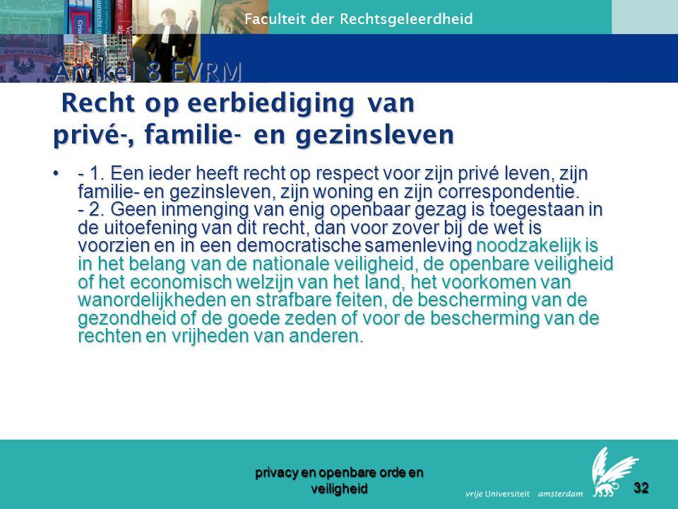 Faculteit der Rechtsgeleerdheid privacy en openbare orde en veiligheid 31 rechtsbronnen Universele Verklaring RvdM, artikel 8Universele Verklaring RvdM, artikel 8 EVRM artikel 8EVRM artikel 8 IVBPV artikel 17IVBPV artikel 17 (Ontwerp Europese Grondwet art.