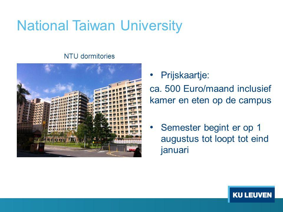 Prijskaartje: ca. 500 Euro/maand inclusief kamer en eten op de campus Semester begint er op 1 augustus tot loopt tot eind januari NTU dormitories