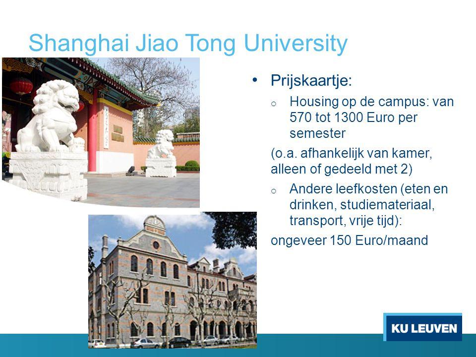 Shanghai Jiao Tong University Prijskaartje: o Housing op de campus: van 570 tot 1300 Euro per semester (o.a. afhankelijk van kamer, alleen of gedeeld