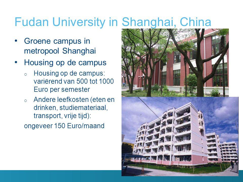 Fudan University in Shanghai, China Groene campus in metropool Shanghai Housing op de campus o Housing op de campus: variërend van 500 tot 1000 Euro p