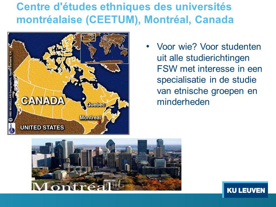 Centre d'études ethniques des universités montréalaise (CEETUM), Montréal, Canada Voor wie? Voor studenten uit alle studierichtingen FSW met interesse