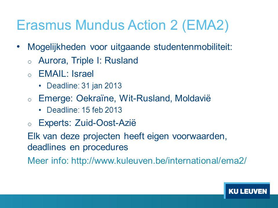 Erasmus Mundus Action 2 (EMA2) Mogelijkheden voor uitgaande studentenmobiliteit: o Aurora, Triple I: Rusland o EMAIL: Israel Deadline: 31 jan 2013 o E