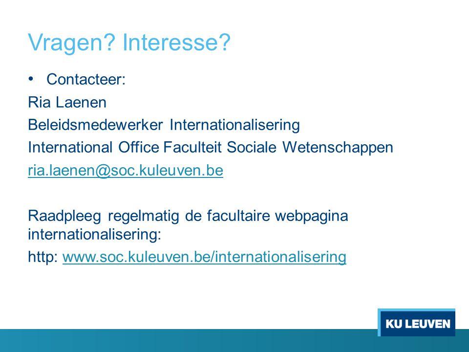 Vragen? Interesse? Contacteer: Ria Laenen Beleidsmedewerker Internationalisering International Office Faculteit Sociale Wetenschappen ria.laenen@soc.k