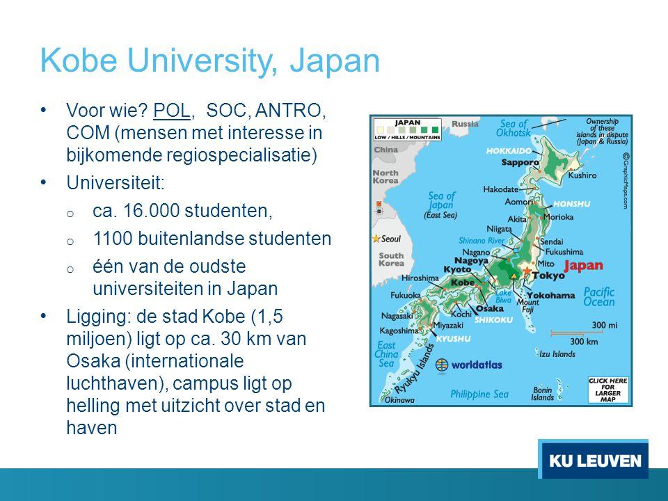 Kobe University, Japan Voor wie? POL, SOC, ANTRO, COM (mensen met interesse in bijkomende regiospecialisatie) Universiteit: o ca. 16.000 studenten, o