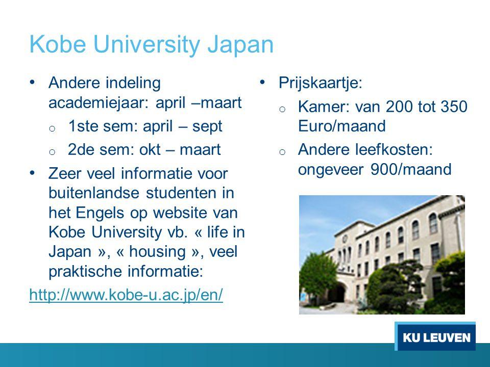 Kobe University Japan Andere indeling academiejaar: april –maart o 1ste sem: april – sept o 2de sem: okt – maart Zeer veel informatie voor buitenlands