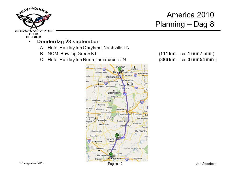 27 augustus 2010 Jan StroobantPagina 10 America 2010 Planning – Dag 8 Donderdag 23 september A.Hotel Holiday Inn Opryland, Nashville TN B.NCM, Bowling Green KT (111 km – ca.
