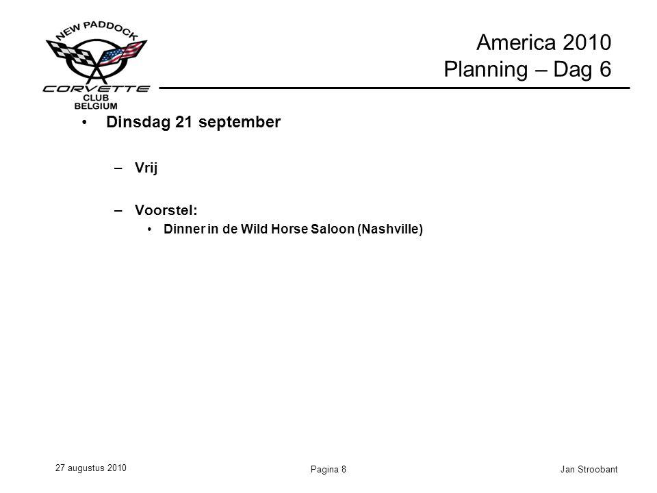 27 augustus 2010 Jan StroobantPagina 8 America 2010 Planning – Dag 6 Dinsdag 21 september –Vrij –Voorstel: Dinner in de Wild Horse Saloon (Nashville)
