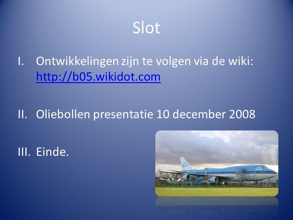Slot I.Ontwikkelingen zijn te volgen via de wiki: http://b05.wikidot.com http://b05.wikidot.com II.Oliebollen presentatie 10 december 2008 III.Einde.