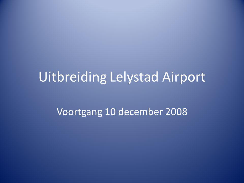 Uitbreiding Lelystad Airport Voortgang 10 december 2008
