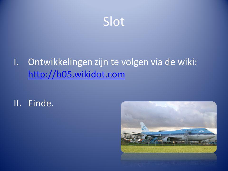 Slot I.Ontwikkelingen zijn te volgen via de wiki: http://b05.wikidot.com http://b05.wikidot.com II.Einde.