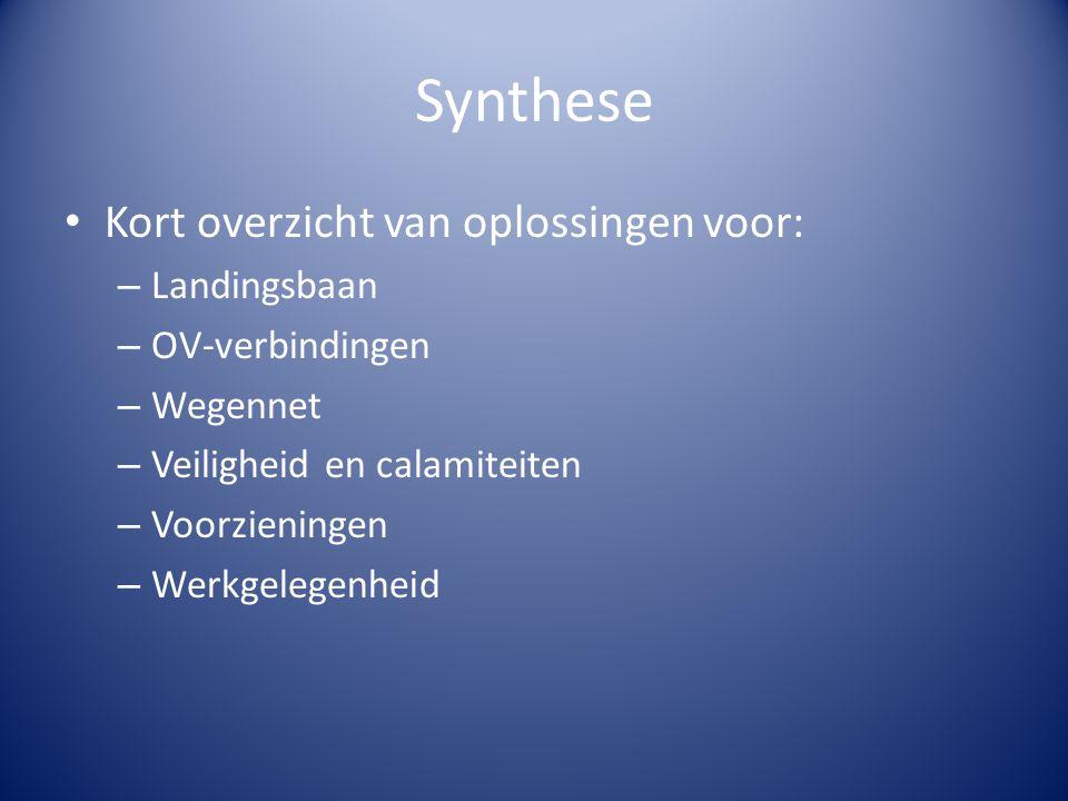 Synthese Kort overzicht van oplossingen voor: – Landingsbaan – OV-verbindingen – Wegennet – Veiligheid en calamiteiten – Voorzieningen – Werkgelegenhe