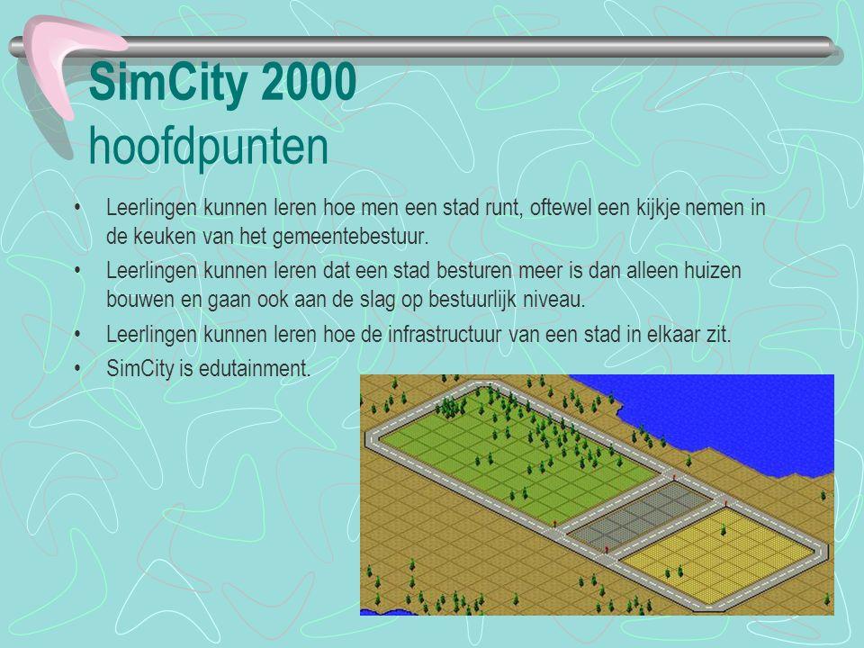 SimCity 2000 hoofdpunten Leerlingen kunnen leren hoe men een stad runt, oftewel een kijkje nemen in de keuken van het gemeentebestuur. Leerlingen kunn