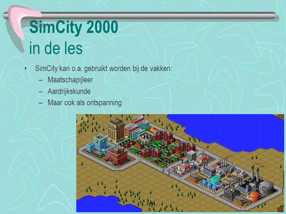 SimCity 2000 in de les SimCity kan o.a. gebruikt worden bij de vakken: –Maatschapijleer –Aardrijkskunde –Maar ook als ontspanning