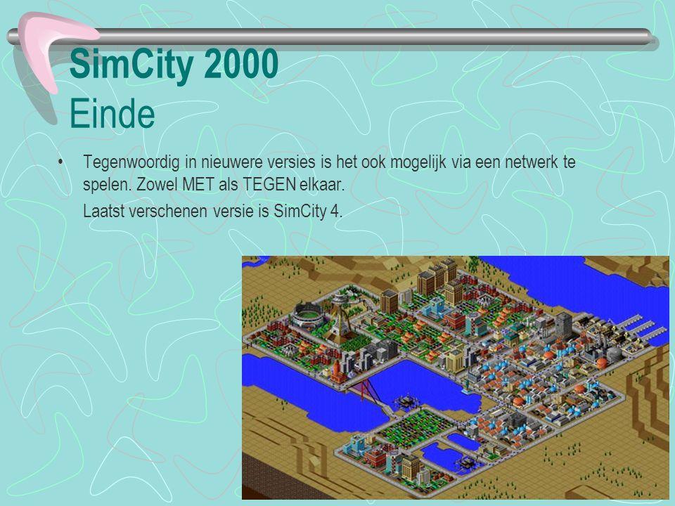 SimCity 2000 Einde Tegenwoordig in nieuwere versies is het ook mogelijk via een netwerk te spelen. Zowel MET als TEGEN elkaar. Laatst verschenen versi
