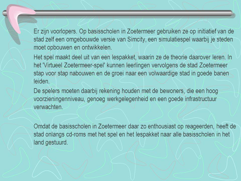 Er zijn voorlopers. Op basisscholen in Zoetermeer gebruiken ze op initiatief van de stad zelf een omgebouwde versie van Simcity, een simulatiespel waa