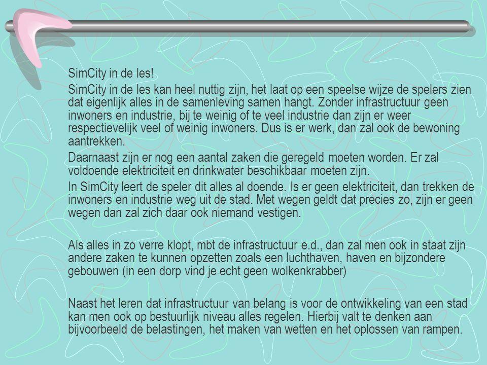 SimCity in de les! SimCity in de les kan heel nuttig zijn, het laat op een speelse wijze de spelers zien dat eigenlijk alles in de samenleving samen h