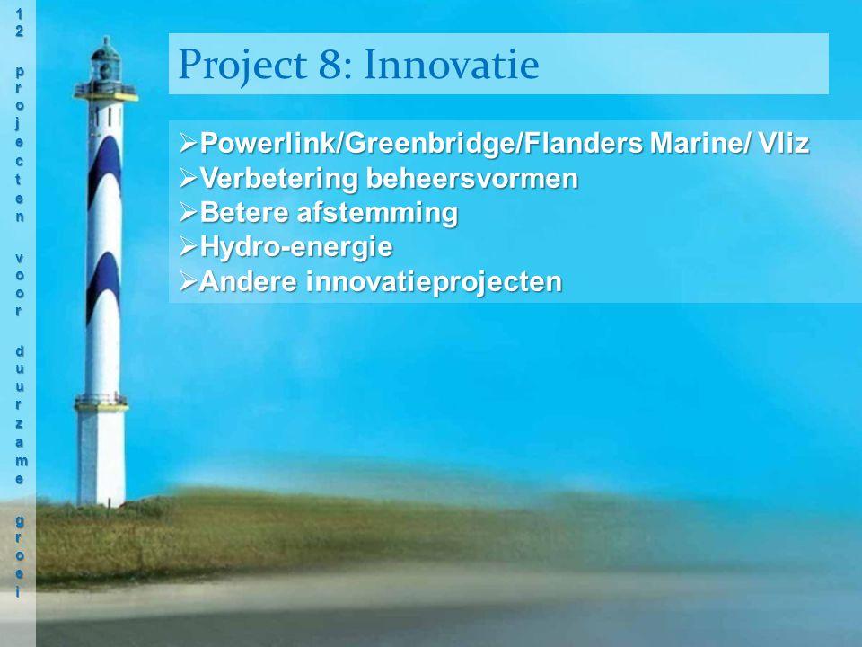 Powerlink/Greenbridge/Flanders Marine/ Vliz  Verbetering beheersvormen  Betere afstemming  Hydro-energie  Andere innovatieprojecten Project 8: Innovatie
