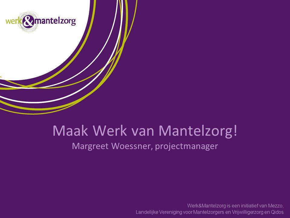 Landelijke Vereniging voor Mantelzorgers en Vrijwilligerzorg en Qidos Werk&Mantelzorg is een initiatief van Mezzo, Maak Werk van Mantelzorg! Margreet