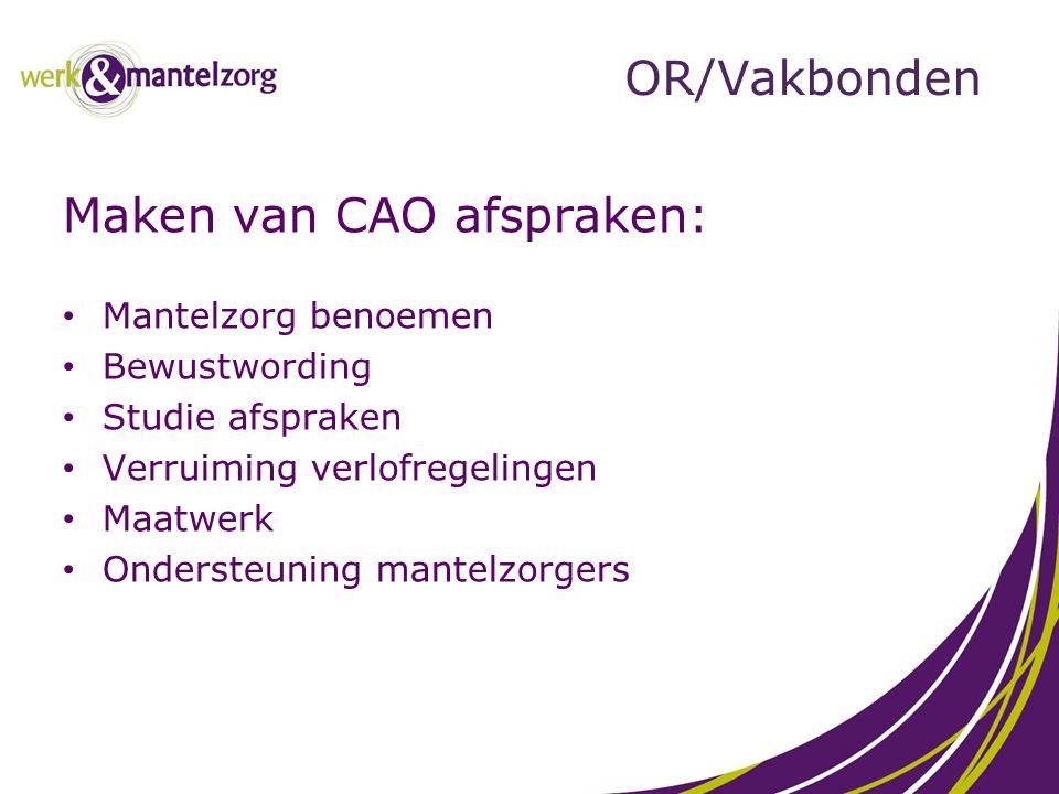 OR/Vakbonden Maken van CAO afspraken: Mantelzorg benoemen Bewustwording Studie afspraken Verruiming verlofregelingen Maatwerk Ondersteuning mantelzorg
