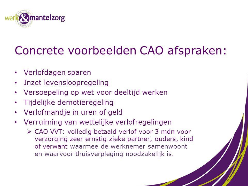 Concrete voorbeelden CAO afspraken: Verlofdagen sparen Inzet levensloopregeling Versoepeling op wet voor deeltijd werken Tijdelijke demotieregeling Ve